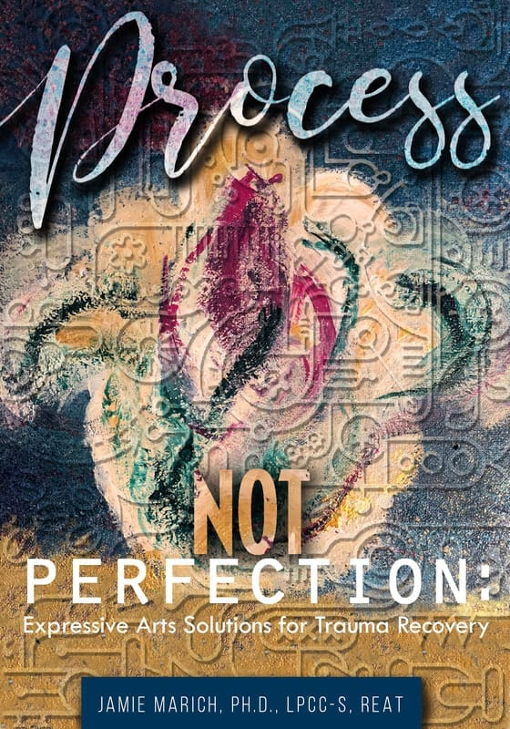 Book Cover Process Not Perfection: Expressive Arts Solutions for Trauma Recovery